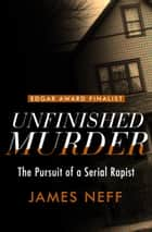 Unfinished Murder ebook by The Pursuit of a Serial Rapist