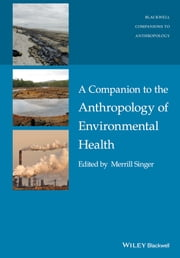 A Companion to the Anthropology of Environmental Health ebook by Merrill Singer
