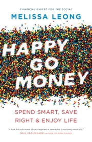 Happy Go Money - Spend Smart, Save Right and Enjoy Life eBook by Melissa Leong