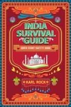 India Survival Guide (Quick-Start Safety Guide) ebook by Karl Rock