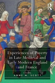 Experiences of Poverty in Late Medieval and Early Modern England and France ebook by Anne M. Scott