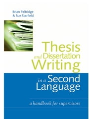 Thesis and Dissertation Writing in a Second Language - A Handbook for Supervisors ebook by Brian Paltridge,Sue Starfield