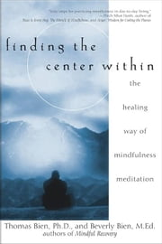 Finding the Center Within: The Healing Way of Mindfulness Meditation ebook by Bien, Thomas