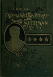 Life of Wm. Tecumseh Sherman (Illustrated) ebook by W. Fletcher Johnson