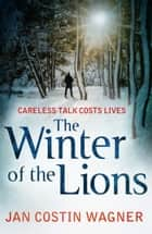 The Winter of the Lions ebook by Jan Costin Wagner, Anthea Bell