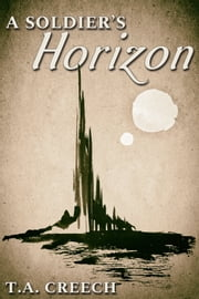 A Soldier's Horizon ebook by T.A. Creech