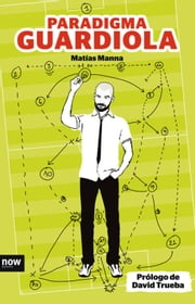 Paradigma Guardiola ebook by Matías Manna, David Trueba
