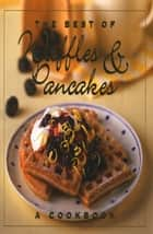 The Best of Waffles & Pancakes ebook by Jane Stacey