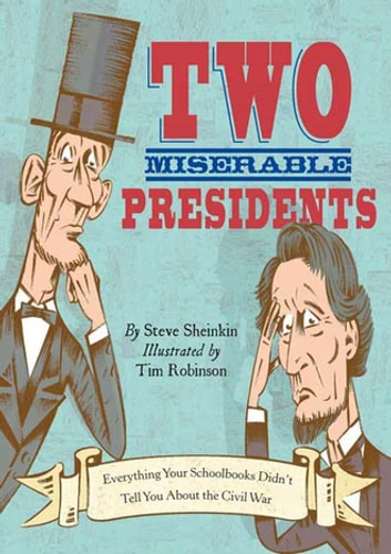 Two Miserable Presidents - Everything Your Schoolbooks Didn't Tell You About the Civil War ebook by Steve Sheinkin