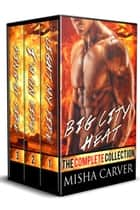 Big City Heat: The Complete Collection ebook by Misha Carver