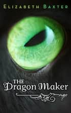 The Dragon Maker ebook by Elizabeth Baxter
