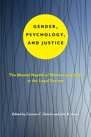 Gender, Psychology, and Justice - The Mental Health of Women and Girls in the Legal System ebook by Corinne C. Datchi, Julie R. Ancis
