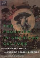 The Frontier in American Culture ebook by Richard White, Patricia Nelson Limerick, James R. Grossman