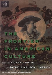 The Frontier in American Culture ebook by Richard White,Patricia Nelson Limerick,James R. Grossman