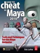 How to Cheat in Maya - Tools and Techniques for the Maya Animator eBook by Eric Luhta