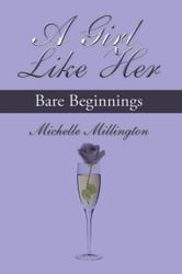 A Girl Like Her - Bare Beginnings ebook by Michelle Millington