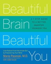 Beautiful Brain, Beautiful You - Look Radiant from the Inside Out by Empowering Your Mind ebook by Marie Pasinski
