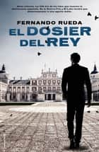 El dosier del rey ebook by Fernando Rueda