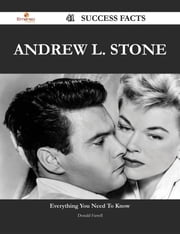 Andrew L. Stone 41 Success Facts - Everything you need to know about Andrew L. Stone ebook by Donald Farrell