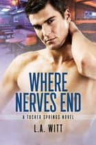 Where Nerves End ebook by L.A. Witt