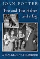 Two and Two Halves ... and a dog. A Blackburn Childhood ebook by Joan Potter