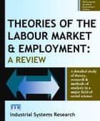 Theories of the Labour Market and Employment - A Review ebook by Lewis F Abbott