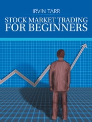 Stock Market Trading for Beginners ebook by Irvin Tarr