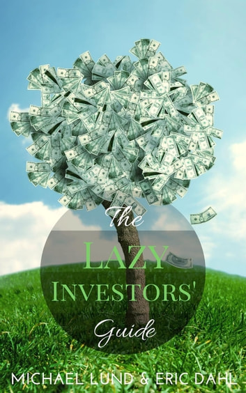 The Lazy Investors' Guide ebook by Michael Lund,Eric Dahl