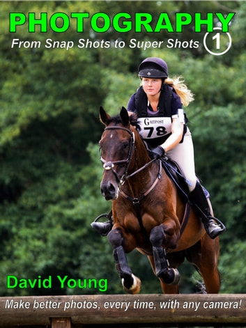 Photography - from Snap Shots to Super Shots. Vol. 1. - Improve your photos - no matter what camera you use! ebook by David Young