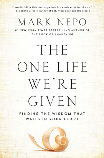 The One Life We're Given - Finding the Wisdom That Waits in Your Heart ebook by Mark Nepo