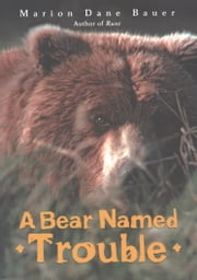 A Bear Named Trouble ebook by Marion Dane Bauer