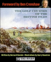The Golf Courses of the British Isles ebook by Bernard Darwin, Harry Rountree, Ben Crenshaw, Robert Oakley