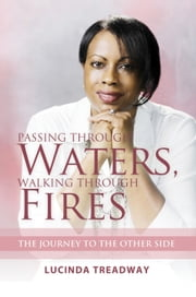 Passing Through Waters, Walking Through Fires - The Journey to the Other Side ebook by Lucinda Treadway