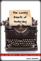 The Lonely Hearts of Yesterday: Love & Mischief in 19th Century Personal Ads ebook by Planet Explorers