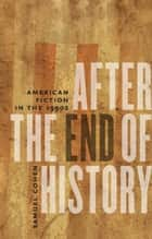 After the End of History ebook by Samuel Cohen
