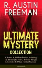 R. AUSTIN FREEMAN - Ultimate Mystery Collection: 9 Novels & 39 Short Stories, including Dr. Thorndyke Series, Romney Pringle Adventures & Other Thriller Classics (Illustrated) - The Red Thumb Mark, The Eye of Osiris, The Mystery of 31 New Inn, A Silent Witness, Helen Vardon's Confession, The Golden Pool, The Uttermost Farthing, The Great Portrait Mystery and many more ebook by R. Austin Freeman, Fred Pegram, Amédée Forestier