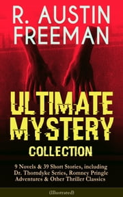 R. AUSTIN FREEMAN - Ultimate Mystery Collection: 9 Novels & 39 Short Stories, including Dr. Thorndyke Series, Romney Pringle Adventures & Other Thriller Classics (Illustrated) - The Red Thumb Mark, The Eye of Osiris, The Mystery of 31 New Inn, A Silent Witness, Helen Vardon's Confession, The Golden Pool, The Uttermost Farthing, The Great Portrait Mystery and many more ebook by R. Austin Freeman,Fred Pegram,Amédée Forestier