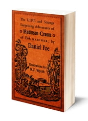 The Life and Strange Surprising Adventures of Robinson Crusoe of York, Mariner (Illustrated) ebook by Daniel Defoe,N.C. Wyeth
