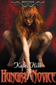 Spotlight: Hungry Novice ebook by Kate Hill