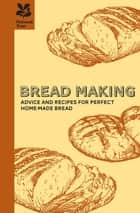 Bread Making - A practical guide to all aspects of bread making ebook by Jane Eastoe