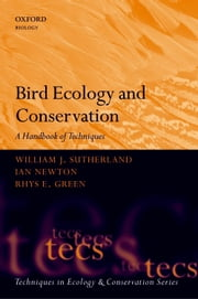 Bird Ecology and Conservation - A Handbook of Techniques ebook by William J. Sutherland,Ian Newton,Rhys Green