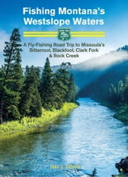 Fishing Montana's Westslope Waters: A Fly-Fishing Road Trip to Missoula's Bitterroot, Blackfoot, Clark Fork & Rock Creek - Road Trip #2 ebook by Juan Calvillo