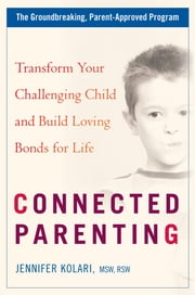 Connected Parenting - Set Loving Limits and Build Strong Bonds with Your Child for Life ebook by Jennifer Kolari