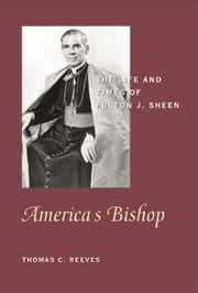 America's Bishop: The Life and Times of Fulton J. Sheen ebook by Reeves, Thomas , C