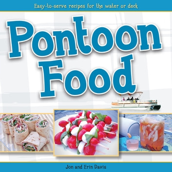 Pontoon Food - Easy-to-Serve Recipes for the Water or Deck ebook by Jon Davis,Erin Davis