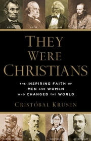 They Were Christians - The Inspiring Faith of Men and Women Who Changed the World ebook by Kobo.Web.Store.Products.Fields.ContributorFieldViewModel