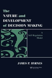 The Nature and Development of Decision-making - A Self-regulation Model ebook by James P. Byrnes