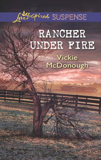 Rancher Under Fire (Mills & Boon Love Inspired Suspense) ebook by Vickie McDonough