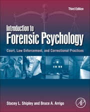 Introduction to Forensic Psychology - Court, Law Enforcement, and Correctional Practices ebook by Stacey L. Shipley,Bruce A. Arrigo