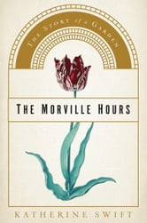 The Morville Hours: The Story of a Garden - The Story of a Garden ebook by Katherine Swift
